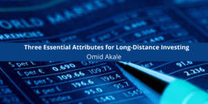 Omid Akale Discusses Three Essential Attributes for Long-Distance Investing