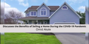 Discusses the said of Selling Home During the COVID-19 Omid Akale