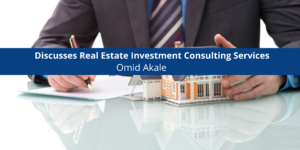 Omid Akale Discusses Real Estate Investment Consulting Services .png