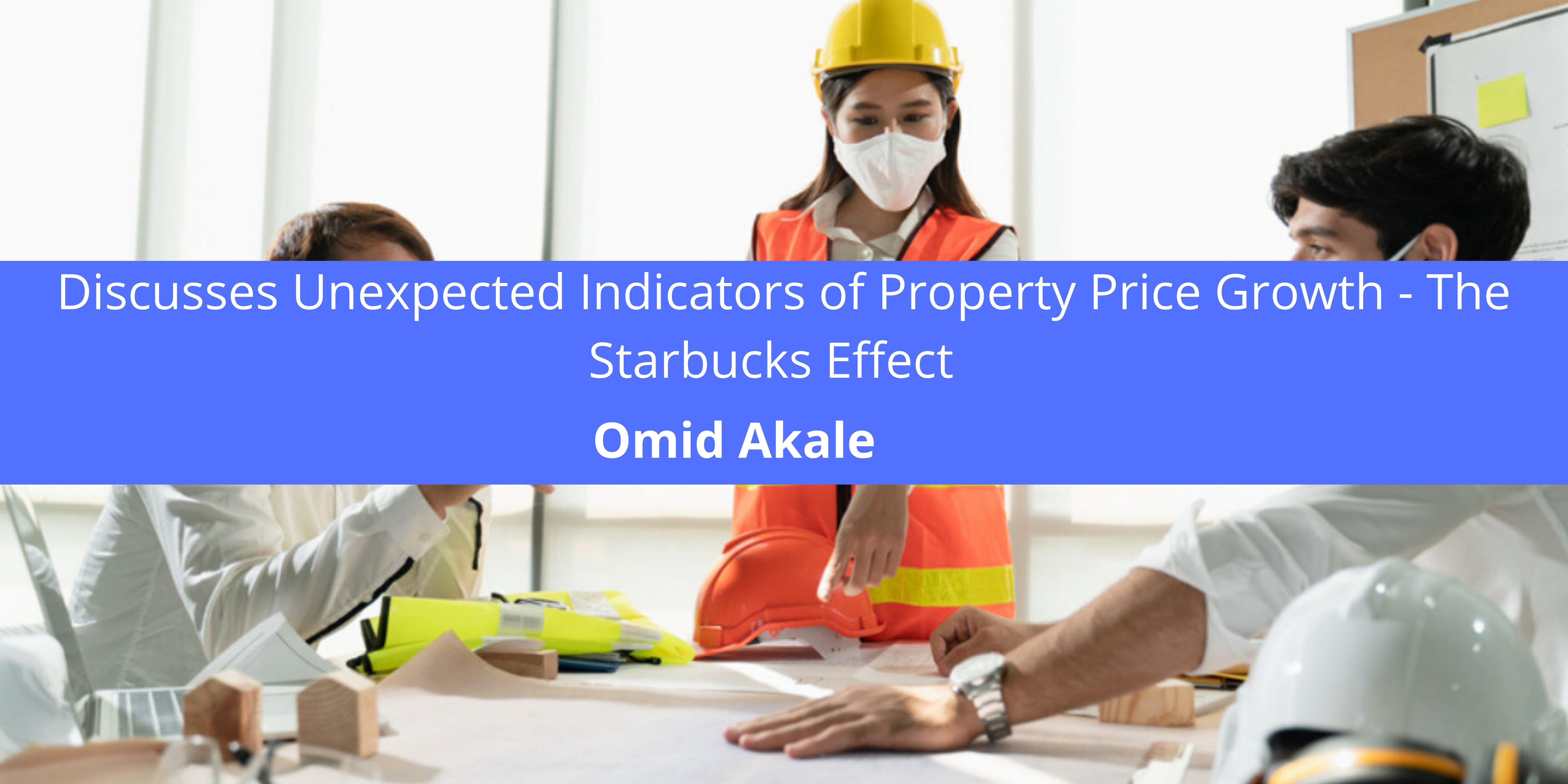 Omid Akale Discusses Unexpected Indicators of Property Price Growth - The Starbucks Effect